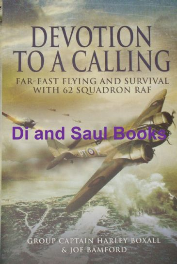 Devotion to a Calling - Far East Flying and Survival with 62 Squadron RAF, by Harley Boxall
